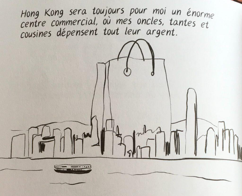 """""""Hong Kong sera toujours pour moi un énorme centre commerciel, où mes oncles, tantes et cousines dépensent tout leur argent."""""""