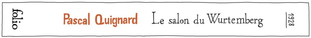 Pascal Quignard, Le Salon du Wurtemberg