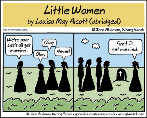 "Cartoon de Jogn Atkinson ""Little Women, by Louisa May Alcot (abridged)"" Case 1 : 4 silhouettes féminines ""We're poor. Let's all get married."" ""Okay"" ""Okay"" ""Never"" Case 2 : 2 silhouettes de femmes avec 2 silhouettes d'homme à côté d'une tombe et d'une 3e silhouette féminine qui réplique ""Fine! I'll get married."""